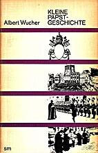 Kleine Papstgeschichte by Albert Wucher