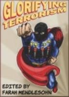 Glorifying Terrorism, Manufacturing…