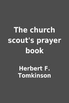 The church scout's prayer book by Herbert F.…