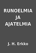 RUNOELMIA JA AJATELMIA by J. H. Erkko