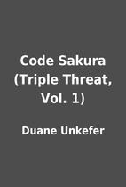 Code Sakura (Triple Threat, Vol. 1) by Duane…