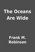 The Oceans Are Wide by Frank M. Robinson
