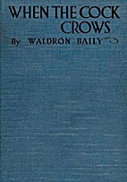 When the Cock Crows by Waldron Baily