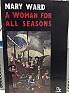 Mary Ward: A Woman for all seasons by…
