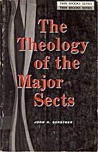 Theology of the Major Sects by J.H. Gerstner