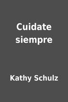 Cuidate siempre by Kathy Schulz