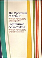 The optimism of colour : William Perehudoff,…