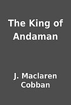 The King of Andaman by J. Maclaren Cobban
