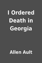 I Ordered Death in Georgia by Allen Ault