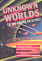 Unknown Worlds : Tales from Beyond by…