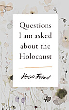 Questions I Am Asked About The Holocaust by…