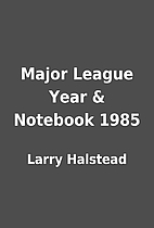 Major League Year & Notebook 1985 by Larry…