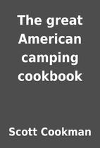 The great American camping cookbook by Scott…