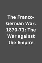 The Franco-German War, 1870-71: The War…