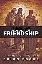 God is Friendship: A Theology of…