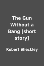 The Gun Without a Bang [short story] by…