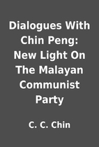 Dialogues With Chin Peng: New Light On The…