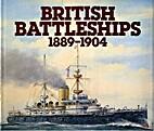 British Battleships, 1889-1904 by R. A. Burt