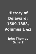 History of Delaware: 1609-1888, Volumes 1 &2…