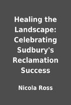 Healing the Landscape: Celebrating Sudbury's…