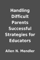 Handling Difficult Parents Successful…