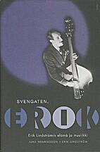 Svengaten, Erik. Erik Lindströmin elämä…