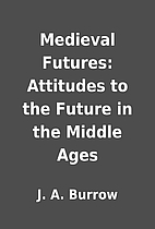 Medieval Futures: Attitudes to the Future in…