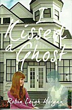 I Kissed A Ghost by Robin Leigh Morgan