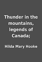 Thunder in the mountains, legends of Canada;…