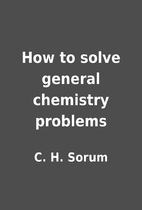 How to solve general chemistry problems by…