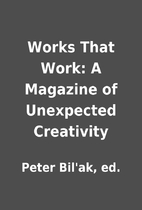 Works That Work: A Magazine of Unexpected…