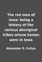 The red men of Iowa: being a history of the…