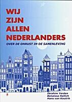 Wij zijn allen Nederlanders : over de onrust…