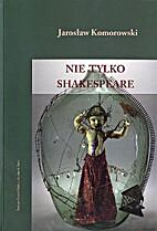 Nie tylko Shakespeare : studia z dziejów…