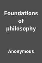 Foundations of philosophy by Anonymous