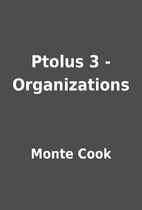 Ptolus 3 - Organizations by Monte Cook