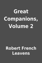 Great Companions, Volume 2 by Robert French…