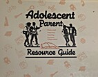 Adolescent Parent Resource Guide: Part 2