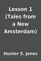 Lesson 1 (Tales from a New Amsterdam) by…