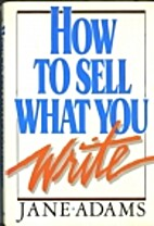 How to Sell What You Write by Jane Adams