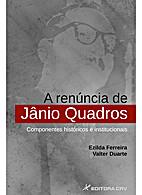 A Renúncia de Jânio Quadros by Ezilda…