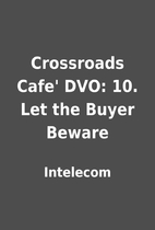 Crossroads Cafe' DVO: 10. Let the Buyer…