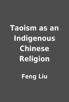 Taoism as an Indigenous Chinese Religion by…