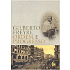 ORDEM E PROGRESSO by Gilberto Freire