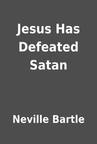 Jesus Has Defeated Satan by Neville Bartle