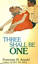 Three Shall Be One by Francena H. Arnold