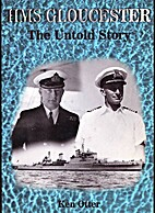HMS Gloucester: the Untold Story by K. Otter