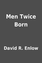 Men Twice Born by David R. Enlow