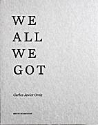 We All We Got by Carlos Javier Ortiz