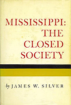 Mississippi: the closed society by James W.…